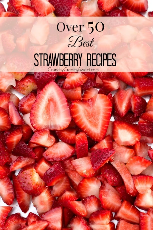 Over 50 Best Strawberry Recipes round up at crunchycreamysweet.com Best Strawberry Recipes You Have to Try!