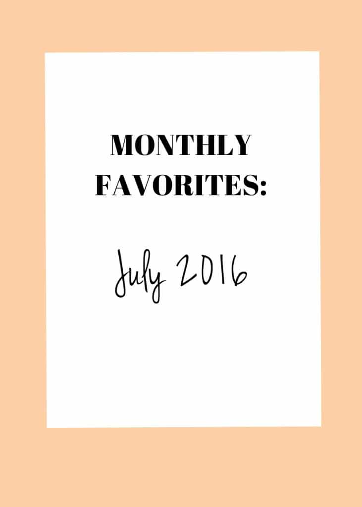 july faves1 731x1024 Monthly Favorites: July 2016